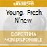 YOUNG, FRESH N'NEW