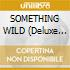 SOMETHING WILD (Deluxe Edition)