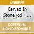 CARVED IN STONE  (CD + DVD)