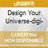 DESIGN YOUR UNIVERSE-DIGI-