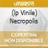 (LP VINILE) NECROPOLIS