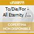 CD - TO/DIE/FOR - ALL ETERNITY & EPILOGUE
