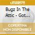 Bugz In The Attic - Got The Bug Vol.2