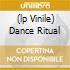 (LP VINILE) DANCE RITUAL