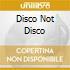 DISCO NOT DISCO (POST PUNK - ELECTRO 1974-1980)
