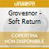 Grovesnor - Soft Return