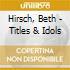 Hirsch, Beth - Titles & Idols