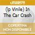 (LP VINILE) IN THE CAR CRASH