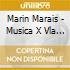 Marin Marais - Musica X Vla X Il Re Sole: Sonate A La Maresienne, Suite In Re Mag E In Do Min,