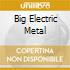 BIG ELECTRIC METAL
