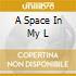 A SPACE IN MY L