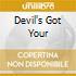 DEVIL'S GOT YOUR