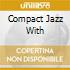 COMPACT JAZZ WITH