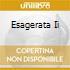 ESAGERATA II