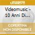 VIDEOMUSIC-10 ANNI DI SUCCESSI