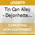 TIN CAN ALLEY - DEJONHETTE JACK