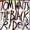 Tom Waits - Black Rider
