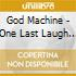 God Machine - One Last Laugh In A Place
