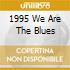 1995 We Are The Blues