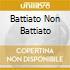 BATTIATO NON BATTIATO