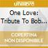 ONE LOVE-TRIBUTE BOB MARLEY