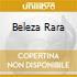 BELEZA RARA