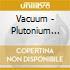 Vacuum - Plutonium Cathedral