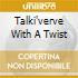 TALKI'VERVE WITH A TWIST