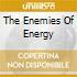 THE ENEMIES OF ENERGY