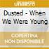 Dusted - When We Were Young