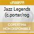 JAZZ LEGENDS (C.PORTER/ROG