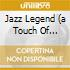 JAZZ LEGEND (A TOUCH OF...