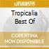 TROPICALIA BEST OF