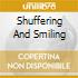 SHUFFERING AND SMILING