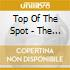 Top Of The Spot - The Best Of