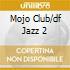 MOJO CLUB/DF JAZZ 2