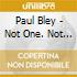Paul Bley - Not One. Not Two