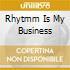 RHYTMM IS MY BUSINESS