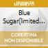 BLUE SUGAR(LIMITED EDITION)