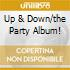 UP & DOWN/THE PARTY ALBUM!