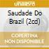SAUDADE DO BRAZIL (2CD)