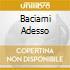 BACIAMI ADESSO