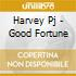 Harvey Pj - Good Fortune