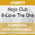 Mojo Club 8-Love The One