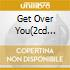 GET OVER YOU(2CD ROM+VIDEOS)