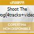 SHOOT THE DOG(4TRACKS+VIDEO)