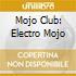 MOJO CLUB: ELECTRO MOJO