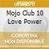 Mojo Club 10 Love Power