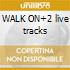 WALK ON+2 live tracks