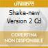 SHAKE-NEW VERSION 2 CD